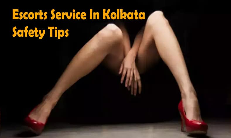 Escorts Service In Kolkata Safety Tips